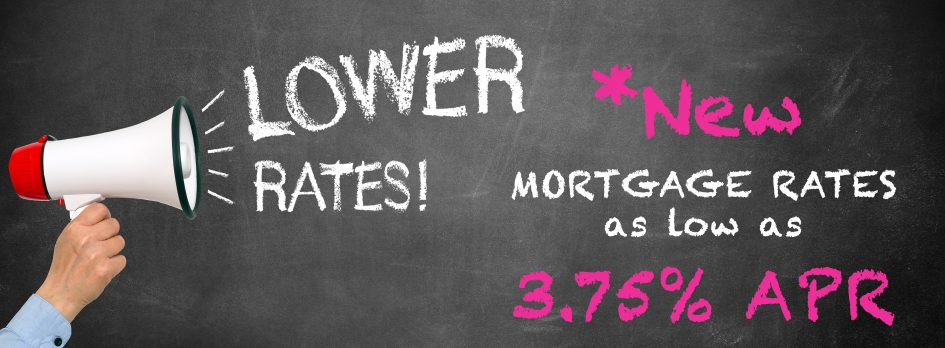 New Lower Mortgage Rates as low as 3.75%